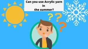 Acrylic, A Yarn For Summer? Or Entirely Too Hot