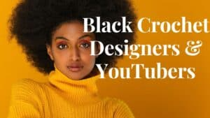 22 Amazing Black Crochet Designers & YouTubers