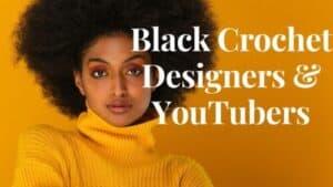 22 Amazing Black Crochet Designers & YouTubers